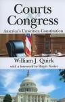 Courts & Congress: America's Unwritten Constitution - William Quirk, Ralph Nader