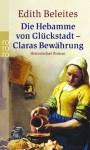 Die Hebamme Von Glückstadt. Claras Bewährung - historischer Roman - Edith Beleites