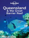Lonely Planet Queensland & the Great Barrier Reef (Travel Guide) - Regis St. Louis, Lonely Planet, Sarah Gilbert, Catherine Le Nevez, Olivia Pozzan