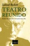 Teatro Reunido: Eleutheria ; Esperando A Godot ; Fin De Partida ; Pavesas ; Film - Samuel Beckett