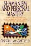 Shamanism and Personal Mastery: Using Symbols, Rituals, and Talismans to Activate the Powers Within You - Gini Graham Scott