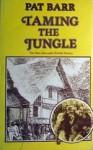 Taming the Jungle: The Men Who Made British Malaya - Pat Barr