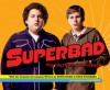 Superbad: The Illustrated Moviebook - Seth Rogen, Evan Goldberg, David E. Goldberg, Judd Apatow
