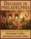 Decision in Philadelphia: The Constitutional Convention of 1787 - Christopher Collier, James Lincoln Collier