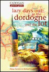 Lazy Days Out in the Dordogne and the Lot - Dana Facaros, Michael Pauls