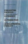 Evaluating Chemical and Other Agent Exposures for Reproductive and Developmental Toxicity - National Research Council, Committee on Toxicology, Board on Environmental Studies and Toxicology