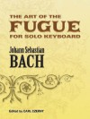 The Art of the Fugue BWV 1080: Edited for Solo Keyboard by Carl Czerny - Johann Sebastian Bach, Carl Czerny
