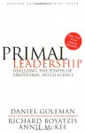 Primal Leadership: Realizing the Power of Emotional Intelligence - Daniel Goleman, Richard E. Boyatzis, Annie McKee