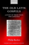 The Old Latin Gospels: A Study of Their Texts and Language - Philip Burton