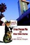 Free Pecan Pie and Other Chick Stories - Janelle Meraz Hooper