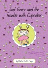 Just Grace and the Trouble with Cupcakes - Charise Mericle Harper