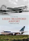 Leeds Bradford Airport Through Time. Alan Phillips - Alan Phillips