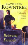 Between Friends - Kathleen Rowntree