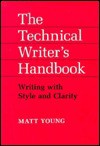 The Technical Writer's Handbook: Writing With Style And Clarity - Matt Young