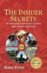 The Insider Secrets: of the World's Most Successful Real Estate Investors - Mark Evans