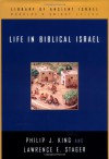 Life in Biblical Israel (Library of Ancient Israel) - Philip J. King, Lawrence E. Stager