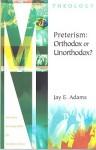 Preterism: Orthodox or Unorthodox? - Jay E. Adams