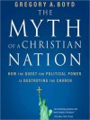 The Myth of a Christian Nation: How the Quest for Political Power Is Destroying the Church (MP3 Book) - Gregory A. Boyd