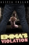 EMMA'S VIOLATION (An erotic tale of sexual submission, bondage, discipline, sadism, and masochism readers will never forget.) - Mike Thomas, Alicia Collar
