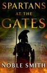 Spartans at the Gates: A Novel - Noble Smith