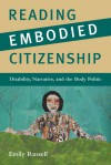 Reading Embodied Citizenship: Disability, Narrative, and the Body Politic - Emily Russell