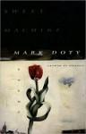 Sweet Machine: Poems by - Mark Doty