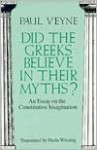 Did the Greeks Believe in Their Myths? - Paul Veyne, Paula Wissing