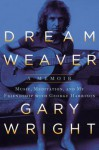 Dream Weaver: A Memoir; Music, Meditation, and My Friendship with George Harrison - Gary Wright