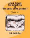 Leo & Gracie: Cat Detectives in the Ghost of Mr. Doodles (Case 4) - M. J. McMullen