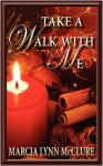 Take a Walk with Me - Marcia Lynn McClure