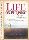 Life On Purpose Devotional For Mothers: Practical Faith And Profound Insight For Every Day (Life On Purpose) - Harrison House