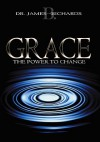 Grace: The Power To Change - James B. Richards