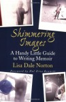 Shimmering Images: A Handy Little Guide to Writing Memoir - Lisa Dale Norton