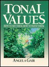 Tonal Values: How to See Them, How to Paint Them - Angela Gair