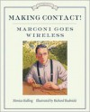 Making Contact!: Marconi Goes Wireless - Monica Kulling, Richard Rudnicki