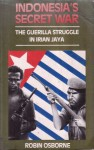 Indonesia's Secret War: The Guerilla Struggle In Irian Jaya - Robin Osborne