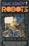 Isaac Asimov's Robots - Gardner R. Dozois, Sheila Williams, Steven Gould, Stephanie A. Smith, Patricia Anthony, Neal Barrett Jr., Isaac Asimov, Connie Willis, Tanith Lee, Karen Joy Fowler, Bruce Boston, Marc Laidlaw, Rob Chilson, Richard Grant