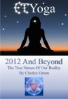 ET Yoga 2012 and Beyond: The True Nature of Reality - Charles Green