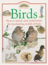 Birds: How to Watch and Understand the Fascinating World of Birds (Eyewitness Explorers) - Jill Bailey, David Burnie