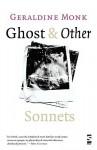 Ghost & Other Sonnets - Geraldine Monk