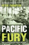 Pacific Fury: How Australia and Her Allies Defeated the Japanese - Peter Thompson