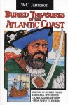 Buried Treasures of the Atlantic Coast: Legends of Sunken Pirate Treasures, Mysterious Caches, and Jinxed Ships, from Maine to Florida - W.C. Jameson