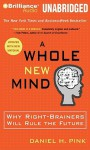 A Whole New Mind: Why Right-Brainers Will Rule the Future (Audiocd) - Daniel H. Pink