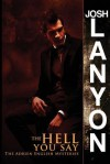 The Hell You Say: The Adrien English Mysteries (Volume 3) - Josh Lanyon