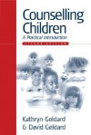 Counselling Children: A Practical Introduction - David Geldard
