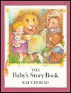 The Baby's Story Book - Kay Chorao
