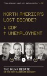 North America's Lost Decade?: The Munk Debate on the North American Economy - Lawrence Summers, David Rosenberg, Paul Krugman, Ian Bremmer