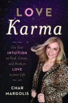 Love Karma: Use Your Intuition to Find, Create, and Nurture Love in Your Life - Char Margolis
