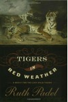Tigers In Red Weather: A Quest for the Last Wild Tigers - Ruth Padel
