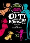 Co ty mówisz?! Magia słów, czyli retoryka dla dzieci - Michał Rusinek, Aneta Załazińska